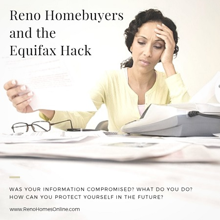 Reno Homebuyers: Find out if you were a victim of the recent Equifax hack and what steps to take to protect yourself.