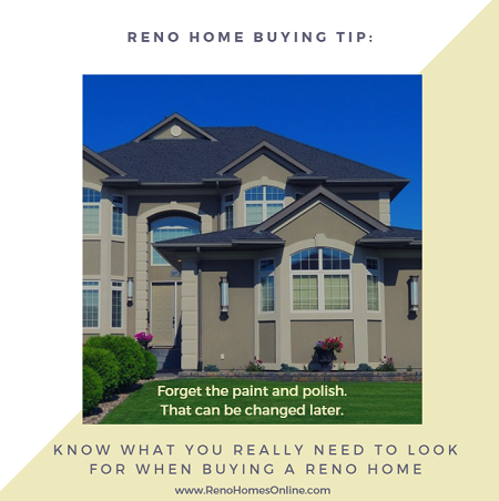 Architectural details and an open floor plan may be nice, but you need to know what you should really look for when buying a Reno home.