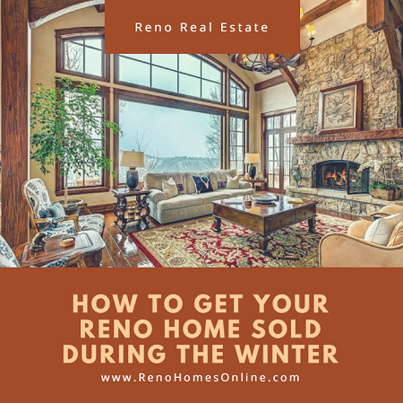 We may be entering the slow season for real estate, but you can still get your Reno home sold during the winter when you utilize these simple steps.