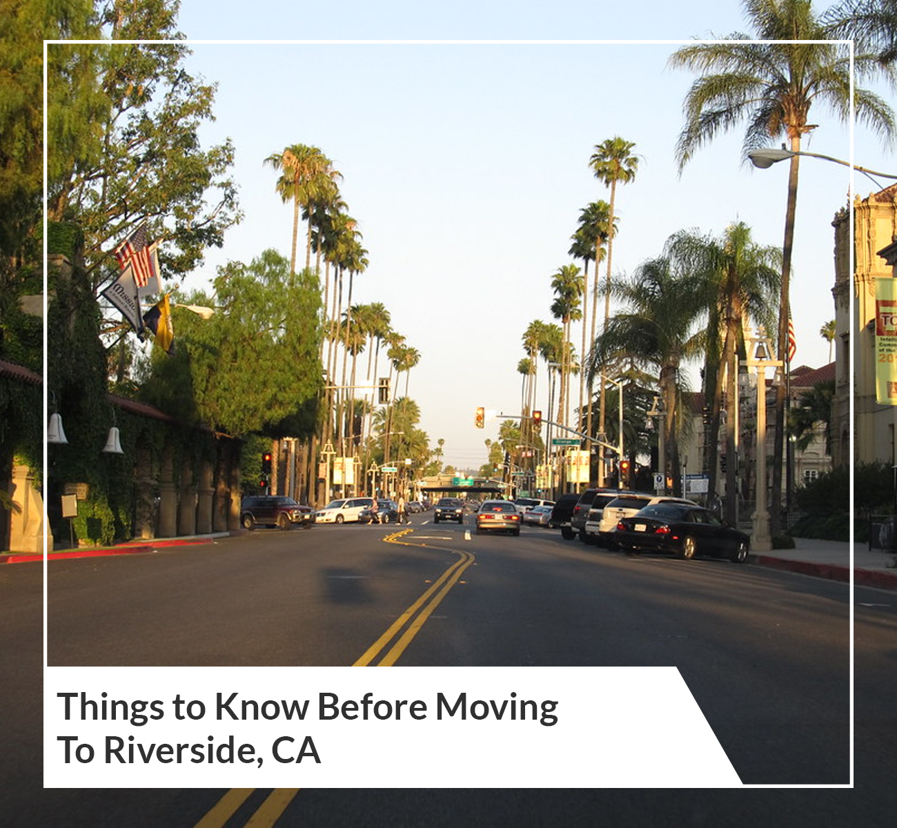Things To Know Before Moving To Riverside, CA