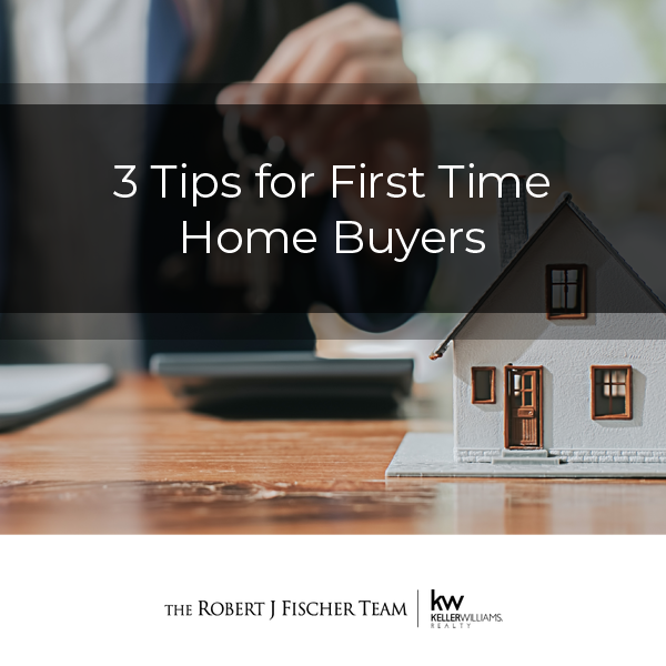 3 Tips for First Time Home Buyers