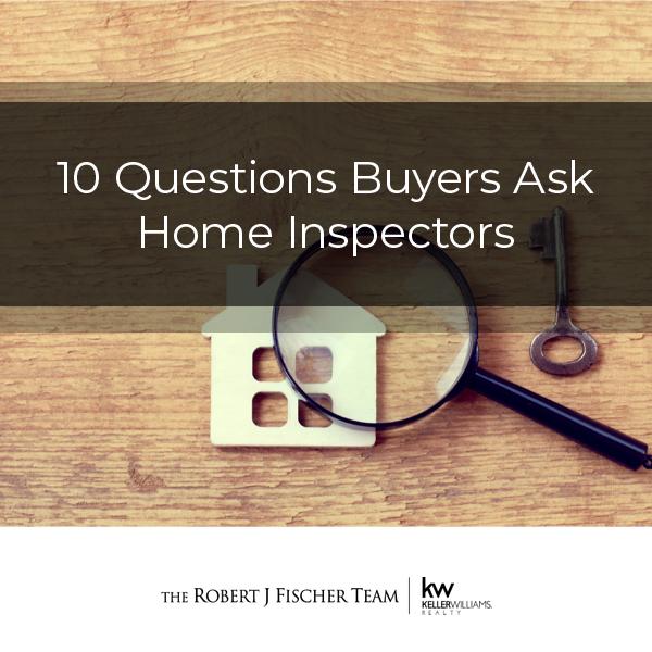 10 Questions Buyers Should Ask Home Inspectors