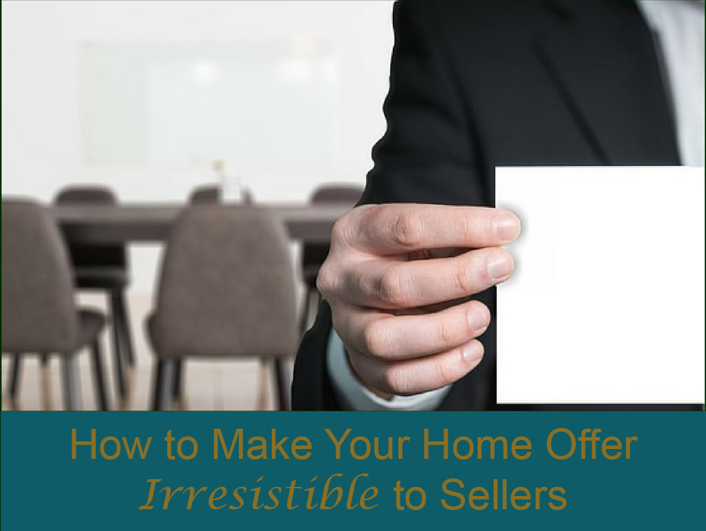 how to make your home offer irresistible to sellers