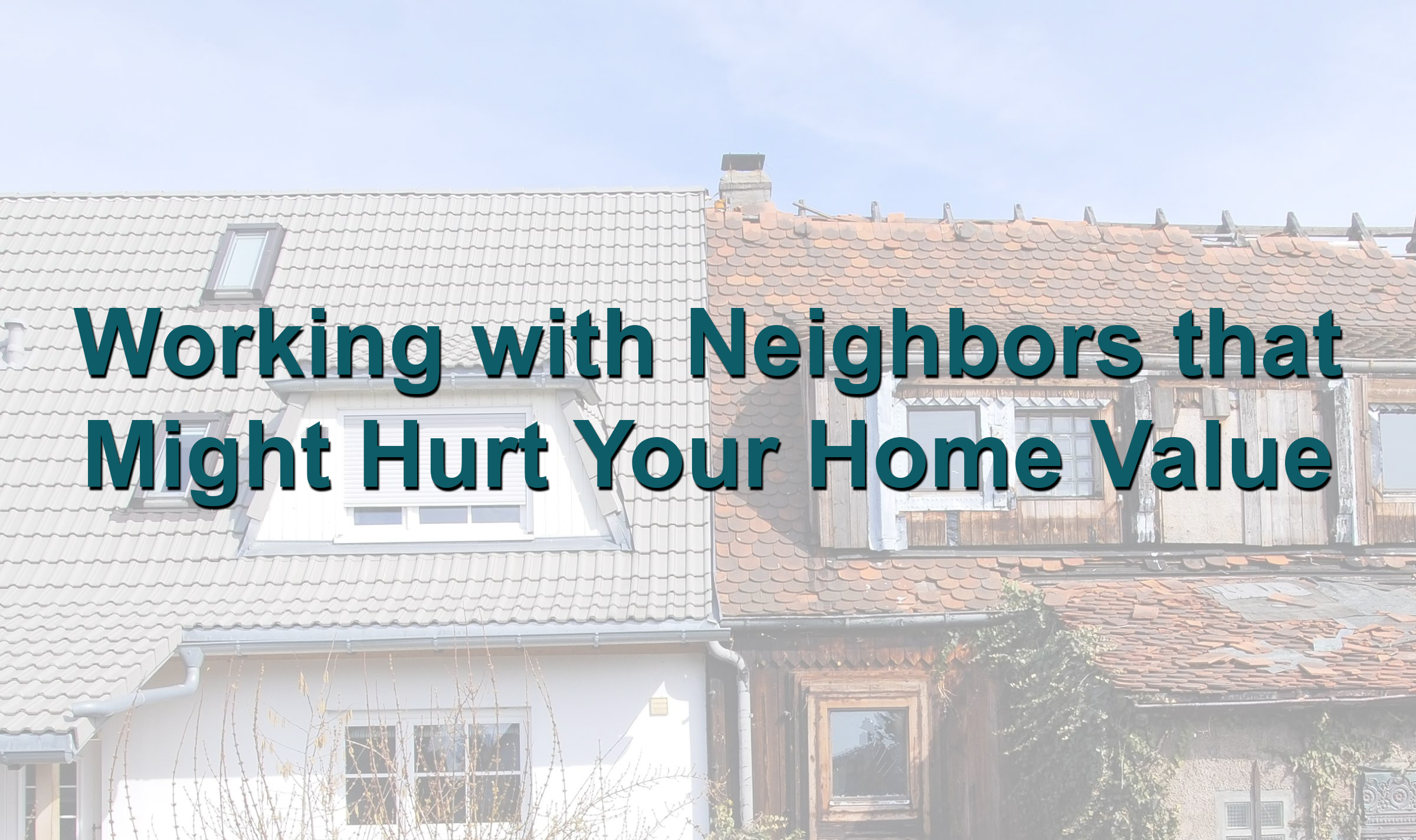 Working with Neighbors that Might Hurt Your Home Value