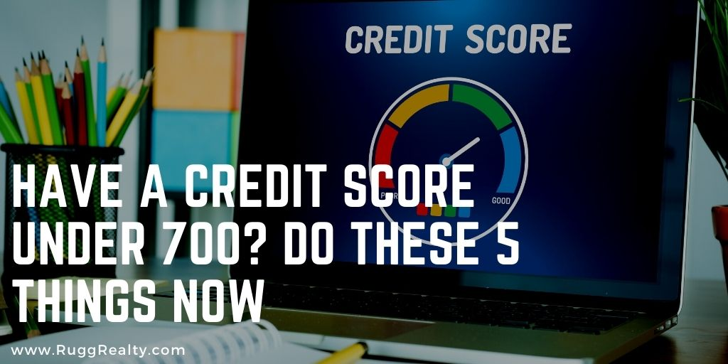Have a Credit Score Under 700? Do These 5 Things Now