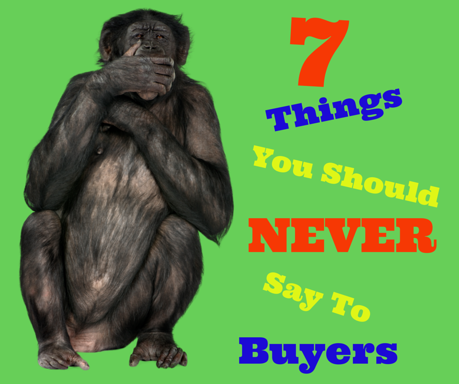 7Thing You Don't Say To Buyers