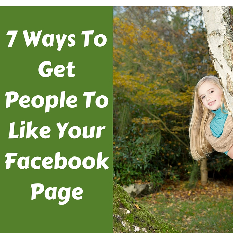 7 Ways To Get People To Like Your Facebook Page