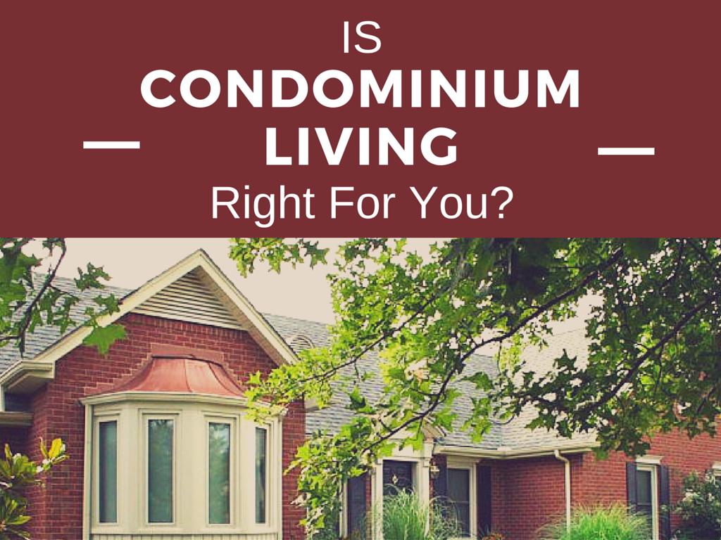 Is Condominium Living Right for You?