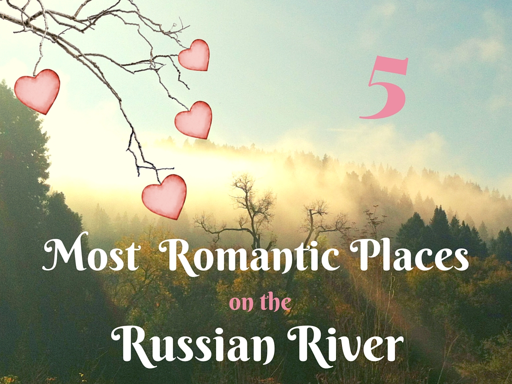 Most Romantic Places On The Russian River