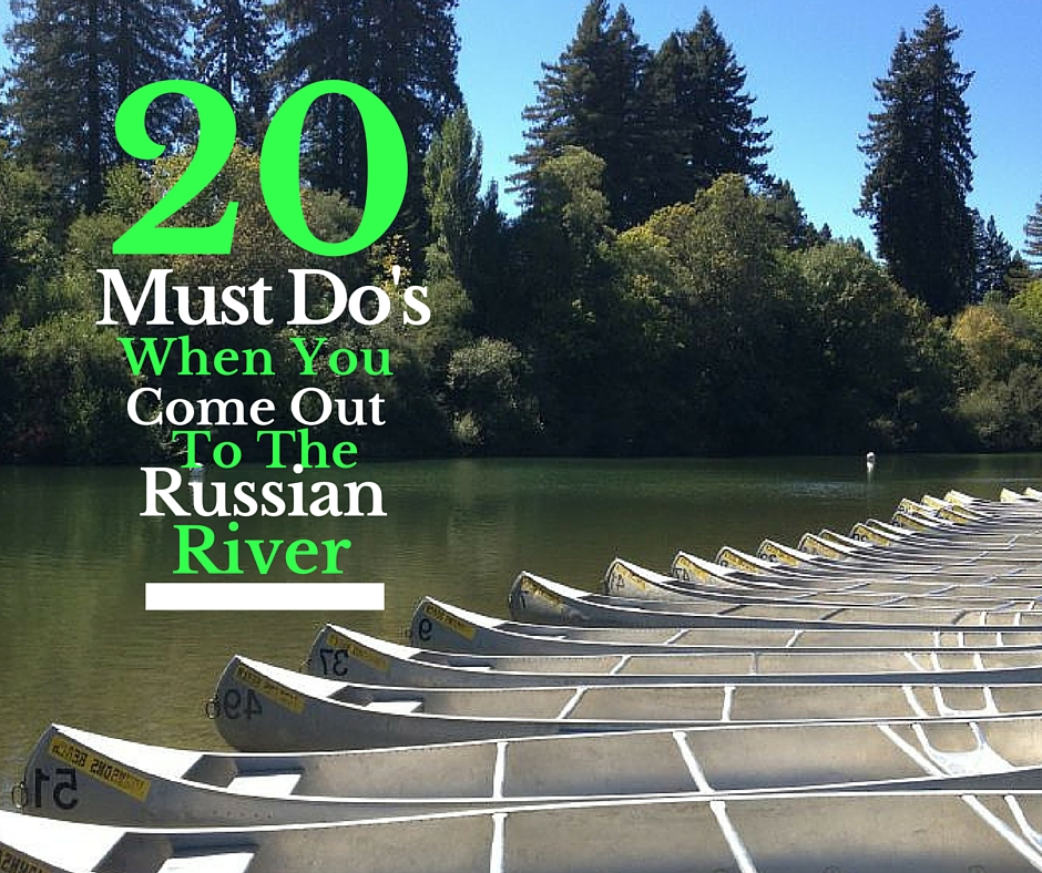 20 Must Do's When You Come Out To The Russian River