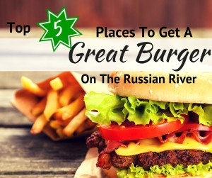 Top 5 Places To Get A Great Burger On The Russian River