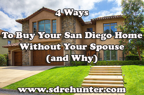 4 Ways to Buy Your San Diego Home Without Your Spouse (and Why)