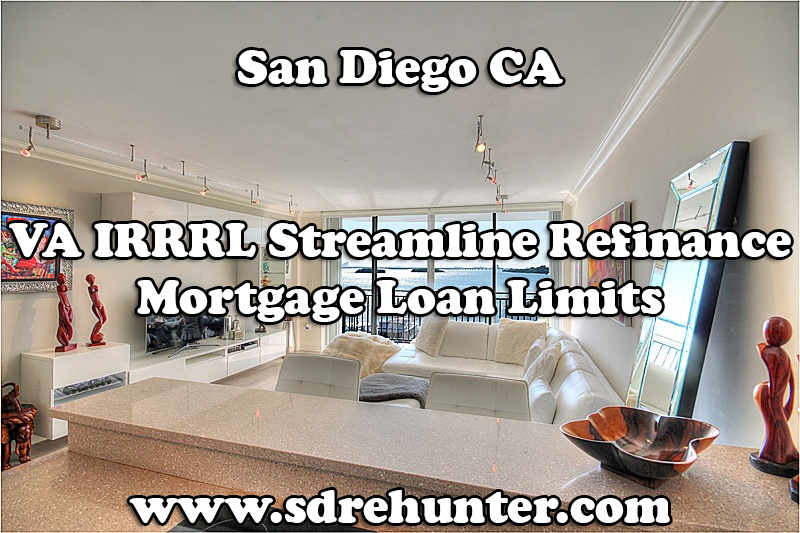 San Diego CA VA IRRRL Streamline Refinance Mortgage Loan Limits