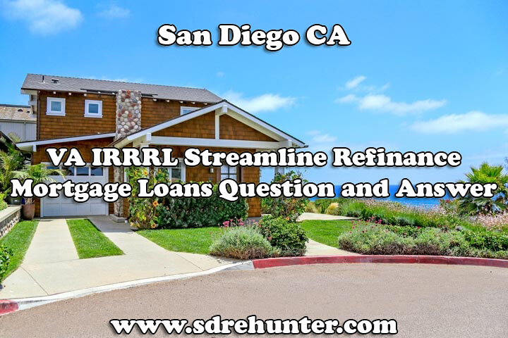 San Diego CA VA IRRRL Streamline Refinance Mortgage Loans Question and Answer