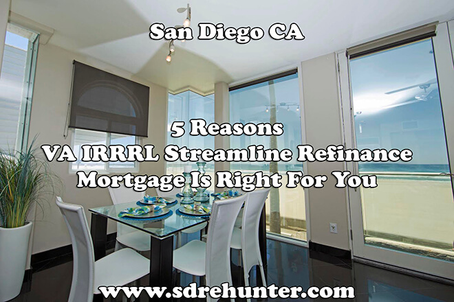 5 Reasons A San Diego VA IRRRL Streamline Refinance Mortgage Is Right For You (2019 | 2020 Update)
