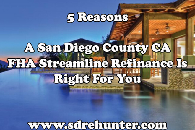 5 Reasons A San Diego FHA Streamline Refinance Is Right For You (2019 | 2020 Update)