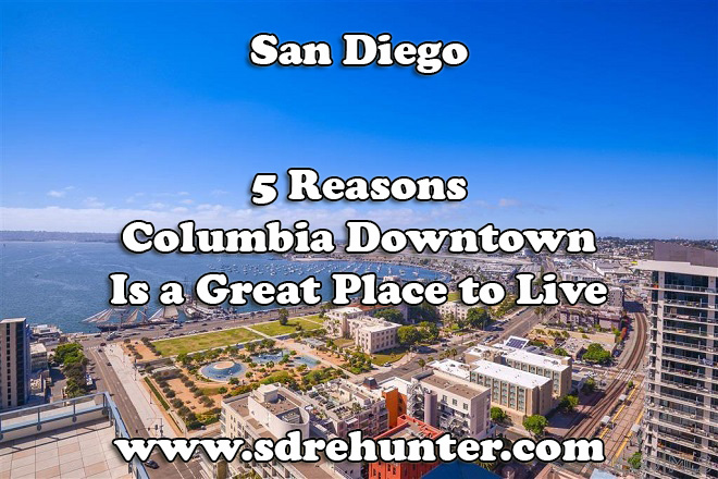 5 Reasons Columbia Downtown San Diego is a Great Place to Live