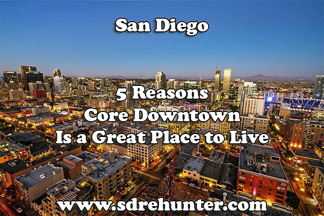 5 Reasons Core Downtown San Diego is a Great Place to Live 2020 | 2021