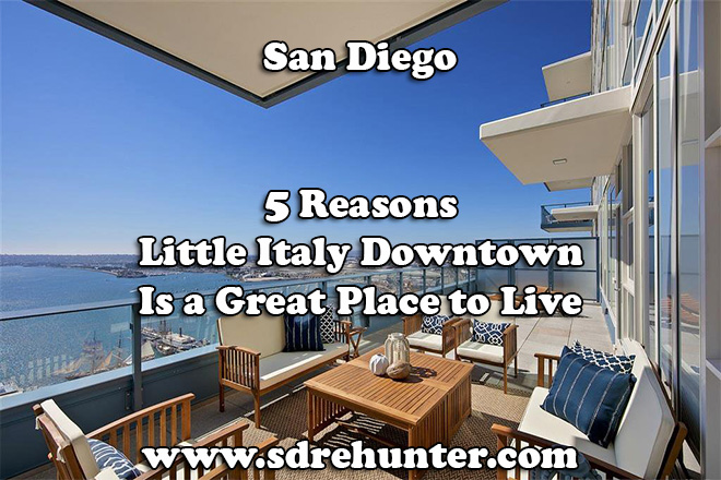 5 Reasons Little Italy Downtown San Diego is a Great Place to Live 2020 | 2021