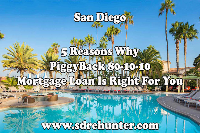 5 Reasons Why A San Diego PiggyBack 80-10-10 Mortgage Loan Is Right For You (2018 Update)