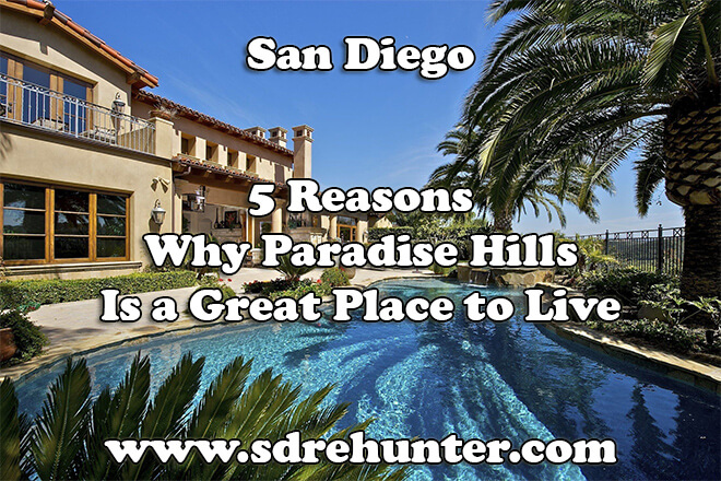5 Reasons Why Paradise Hills San Diego Is a Great Place to Live in 2018