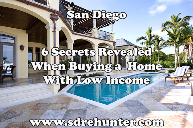 6 Secrets Revealed When Buying a San Diego Home With Low Income (2019 Update)