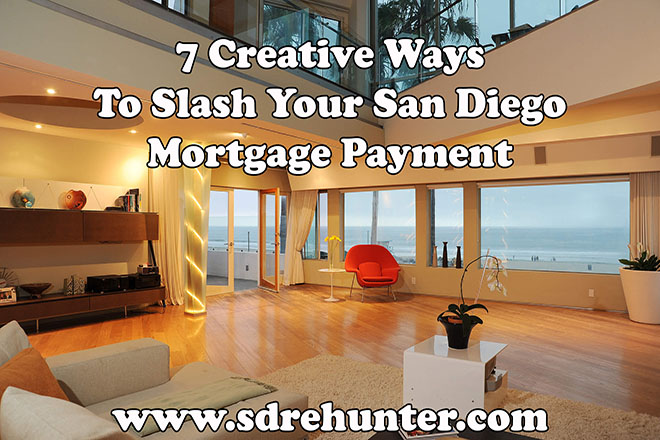 7 Creative Ways to Slash Your San Diego Mortgage Payment (2019 | 2020 Update)