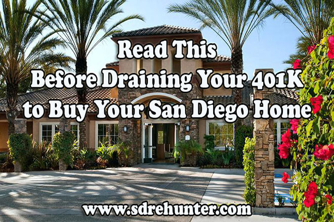 Read This Before Draining Your 401K to Buy Your San Diego Home (2019 Update)