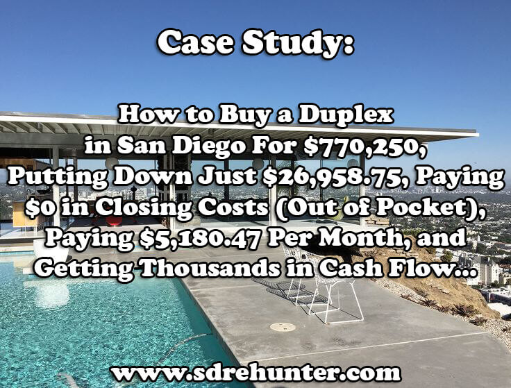 Case Study: How to Buy a Duplex in San Diego For $770,250, Putting Down Just $26,958.75, Paying $0 in Closing Costs (Out of Pocket), Paying $5,180.47 Per Month, and Getting Thousands in Cash Flow...