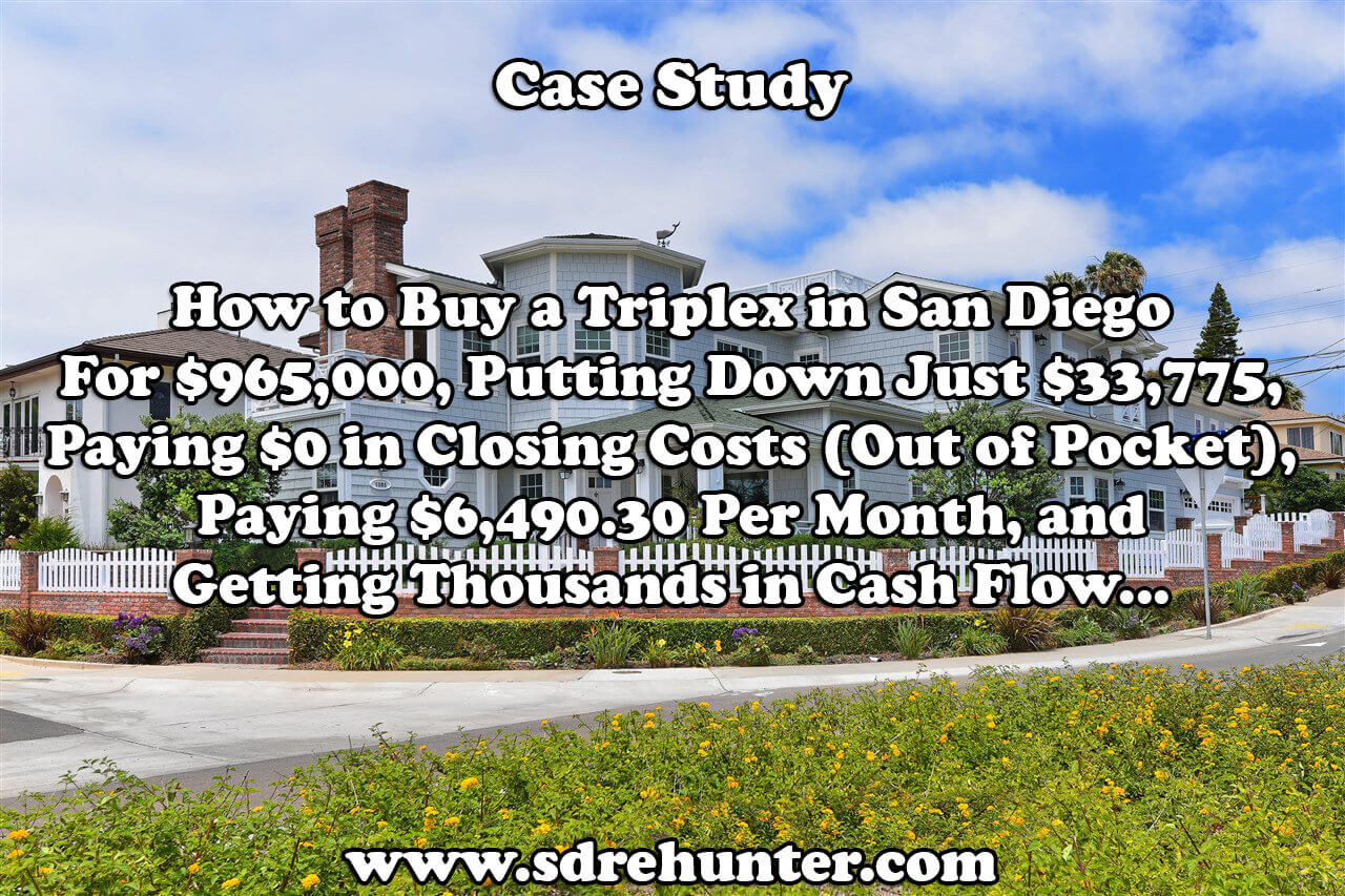 Case Study: How to Buy a Triplex in San Diego For $965,000, Putting Down Just $33,775, Paying $0 in Closing Costs (Out of Pocket), Paying $6,490.30 Per Month, and Getting Thousands in Cash Flow...
