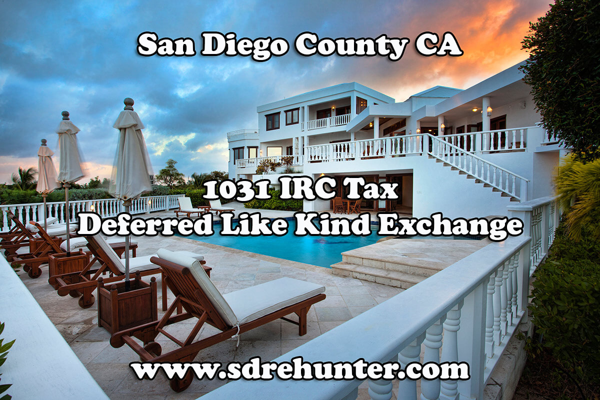 San Diego County CA 1031 IRC Tax Deferred Like Kind Exchange