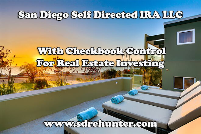 San Diego Self Directed IRA LLC With Checkbook Control For Real Estate Investing