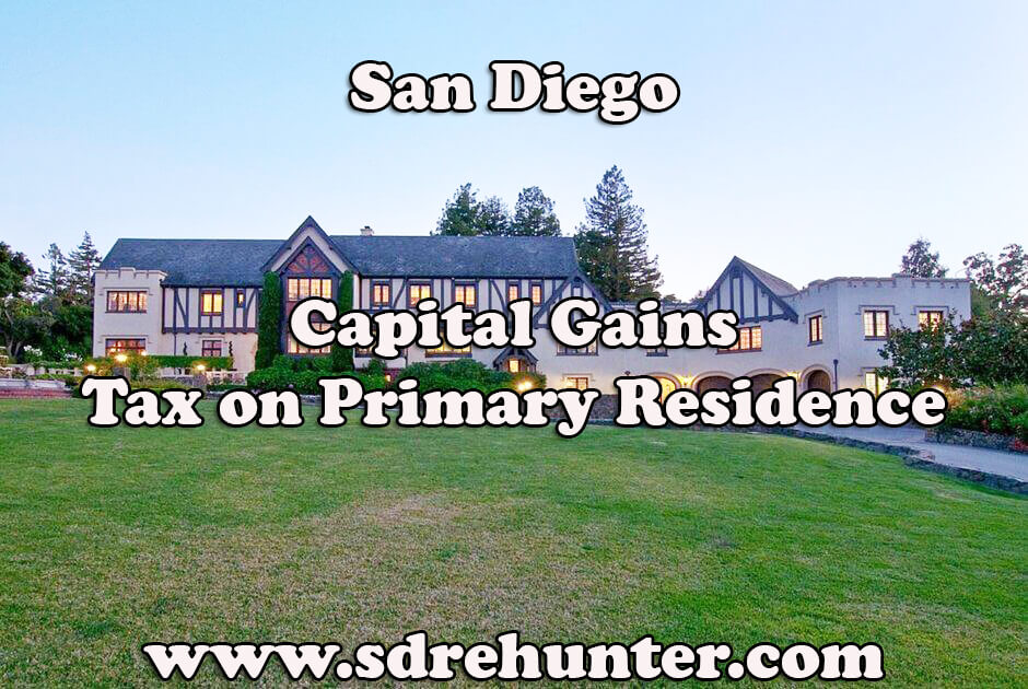 San Diego Capital Gains Tax on Primary Residence (2017 Update)