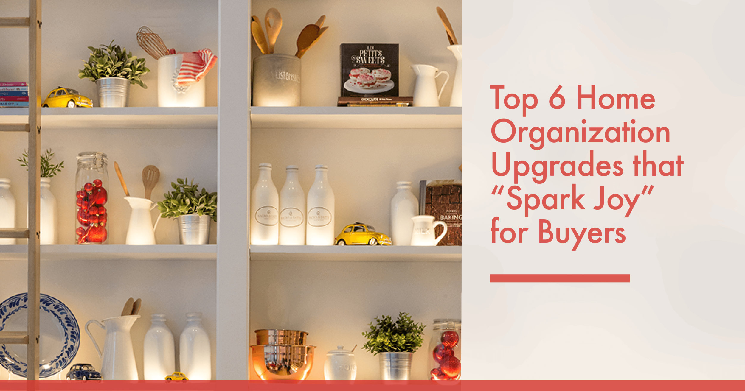 Top 6 Home Organization Upgrades that Spark Joy for Buyers