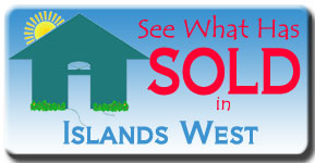 Be sure to look at the sales at Islands West for up to the past 3 years