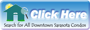 Search for all the condominiums and villas in Downtown Sarasota