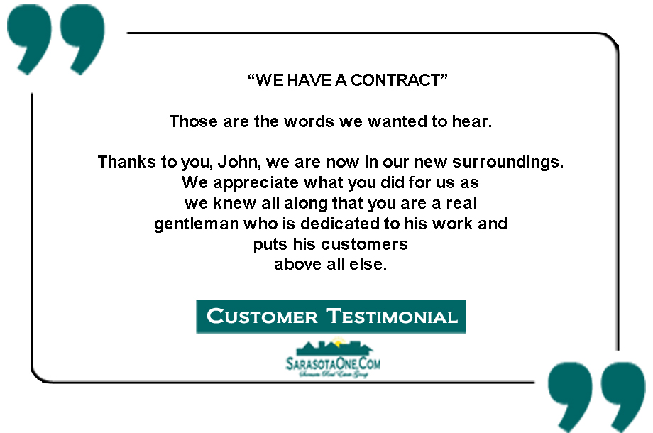 """""""WE HAVE A CONTRACT""""  Those are the words we wanted to hear.   Thanks to you, John, we are now in our new surroundings.  We appreciate what you did for us as  we knew all along that you are a real  gentleman who is dedicated to his work and  puts his customers  above all else."""