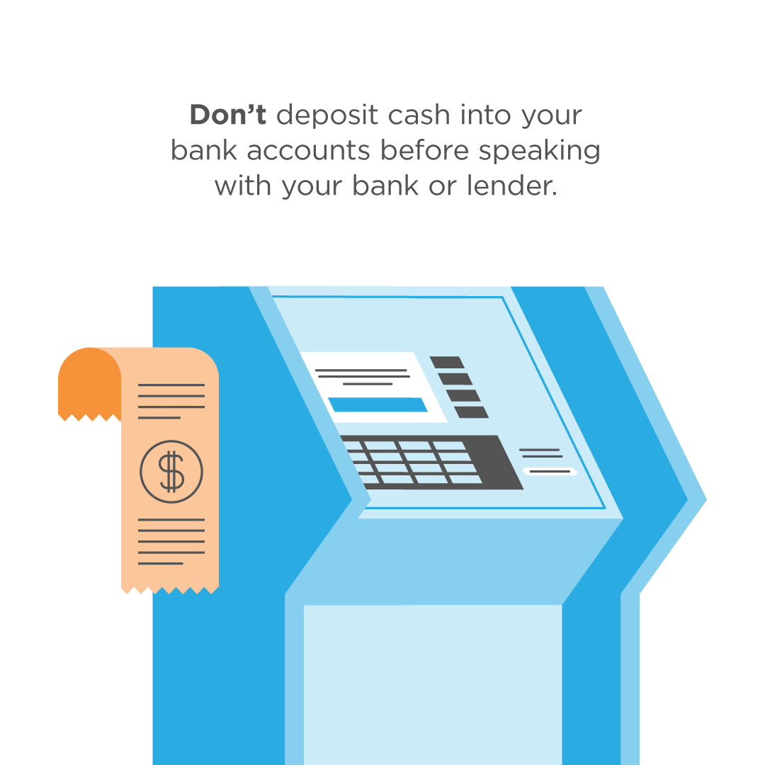 Don't make any large deposits until you talk to your mortgage person.