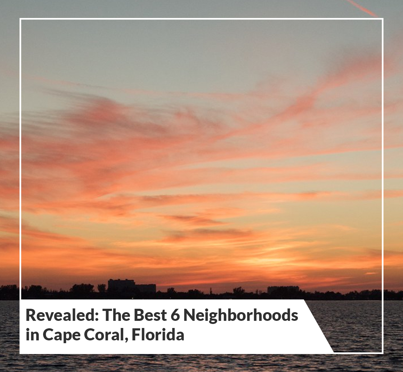 6 Best Neighborhoods in Cape Coral