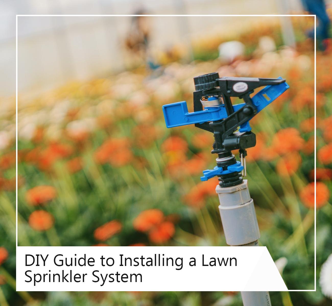DIY Guide to Installing a Lawn Sprinkler