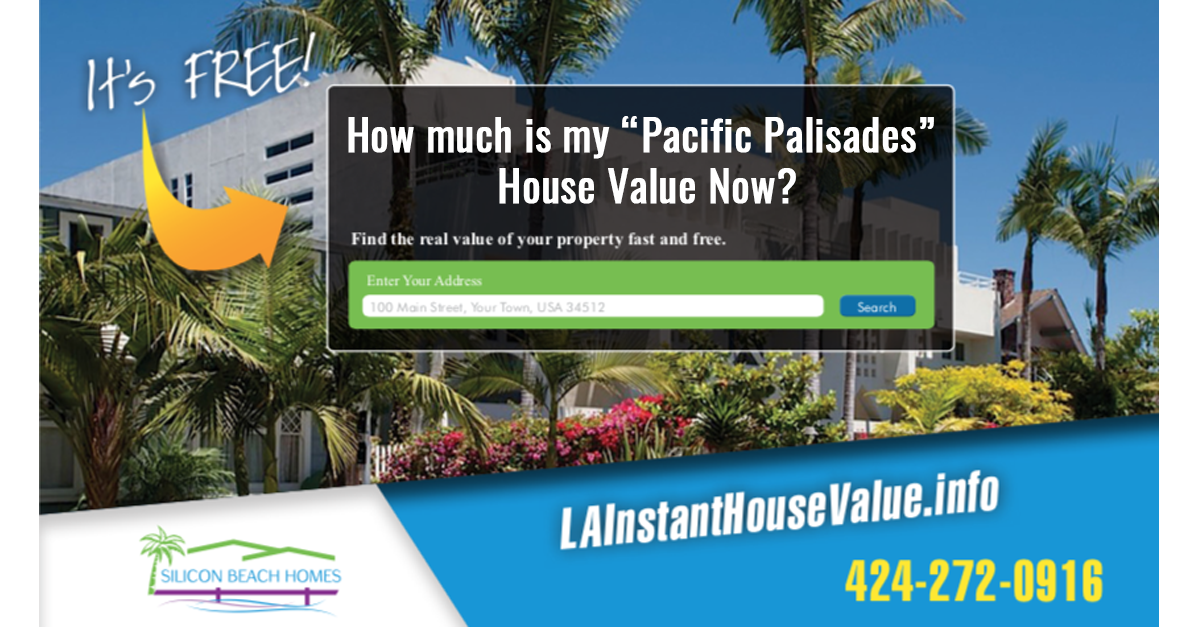 Find out your Pacific Palisades Home Value now