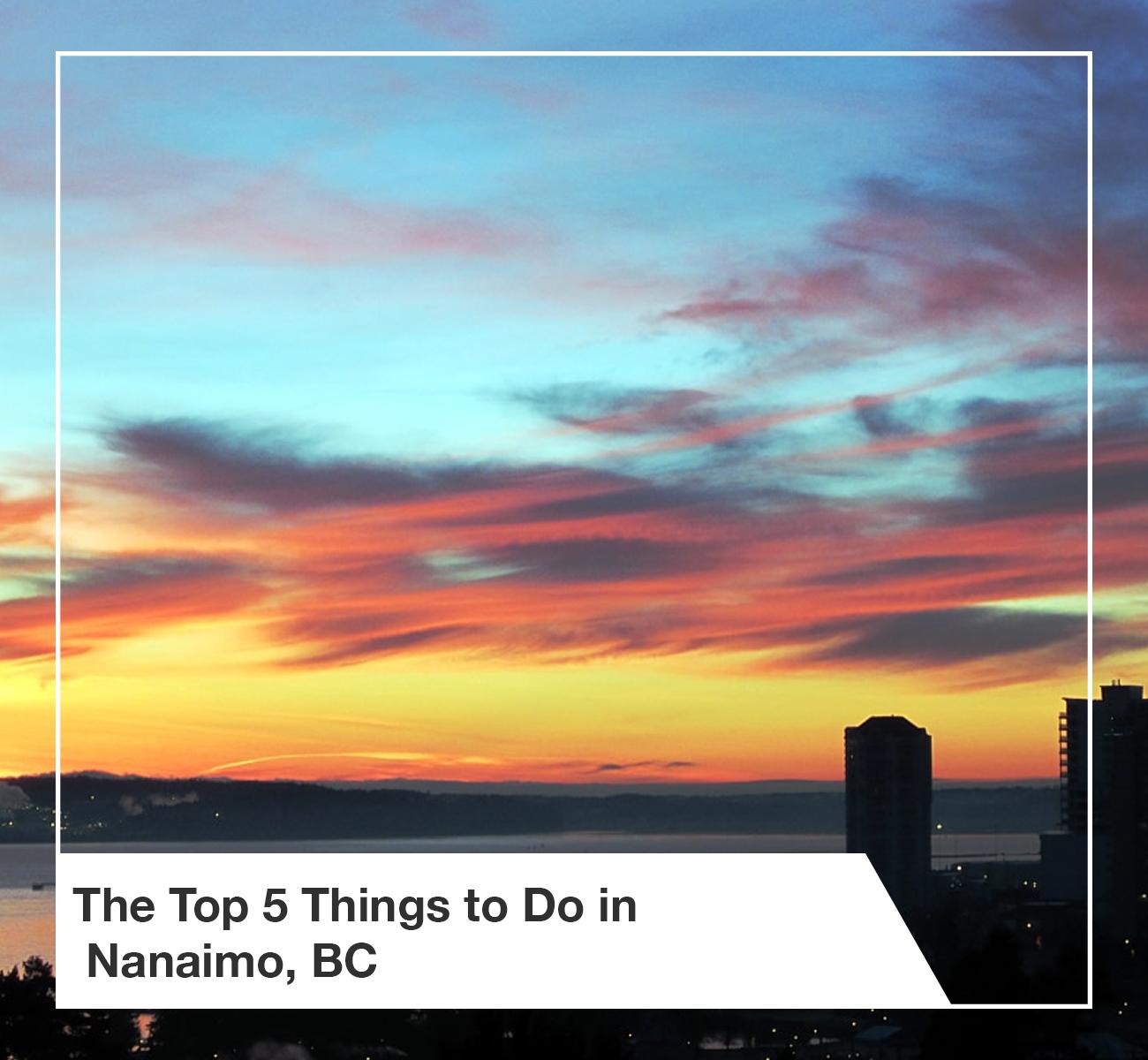 Top 5 things Nanaimo