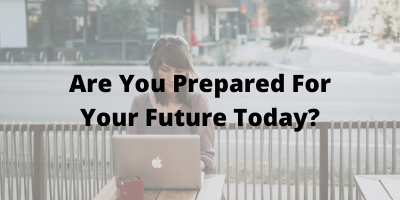 are you prepared for your future today?