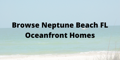 Browse Neptune Beach FL Oceanfront Homes For Sale