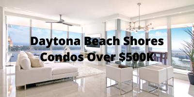 Daytona Beach Shores Condos Priced Over $500K