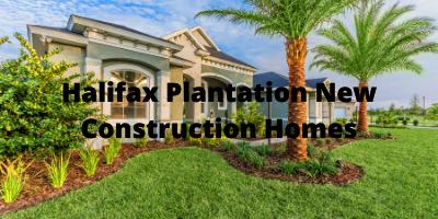 Halifax Plantation Ormond Beach FL New Construction Homes For Sale