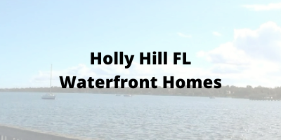 Holly Hill FL Waterfront Homes For Sale