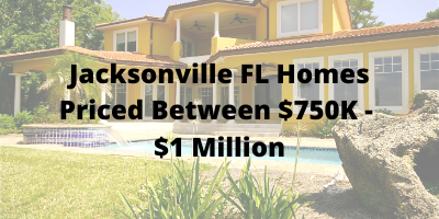 Jacksonville FL Homes Priced Between $750K - $1 Million For Sale