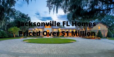 Jacksonville FL Luxury Homes Over $1 Million For Sale