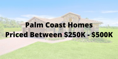 Palm Coast FL Homes Priced Between $250K -$500K For Sale